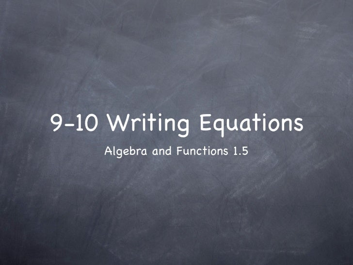 9-10 Writing Equations    Algebra and Functions 1.5