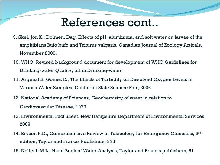 References cont.. <ul><li>9.   Skei, Jon K.; Dolmen, Dag, Effects of pH, aluminium, and soft water on larvae of the amphib...