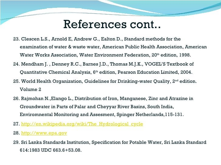 References cont.. <ul><li>23. Clescen L.S., Arnold E, Andrew G., Ealton D., Standard methods for the examination of water ...