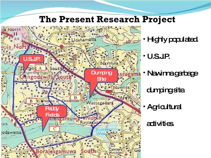 The Present Research Project <ul><li>Highly populated. </li></ul><ul><li>U.S.J.P. </li></ul><ul><li>Nawinna garbage  </li>...