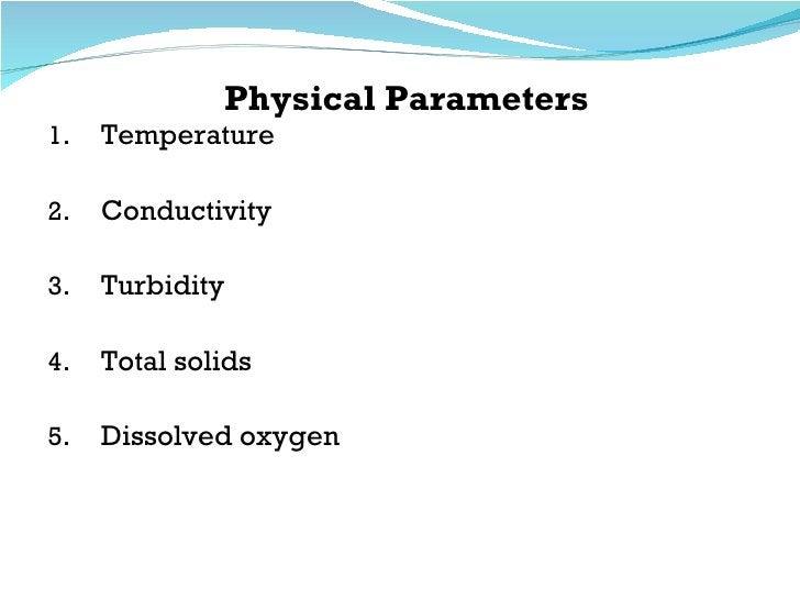 Physical Parameters <ul><li>Temperature </li></ul><ul><li>Conductivity </li></ul><ul><li>Turbidity </li></ul><ul><li>Total...
