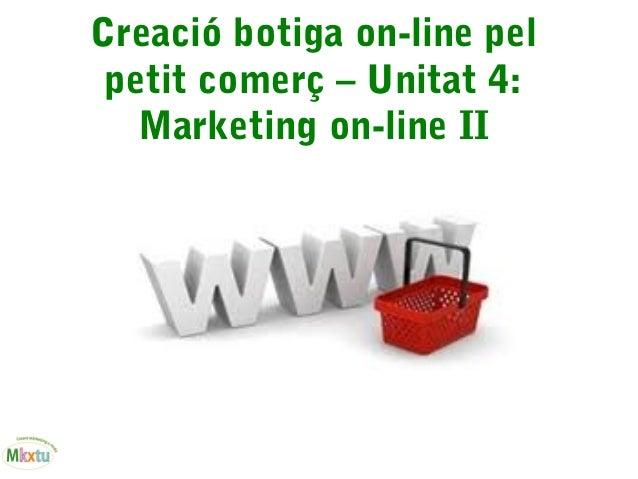 Creació botiga on-line pel petit comerç – Unitat 4: Marketing on-line II