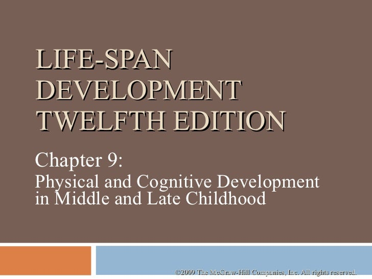 LIFE-SPAN DEVELOPMENT TWELFTH EDITION Chapter 9:  Physical and Cognitive Development in Middle and Late Childhood  ©2009 T...