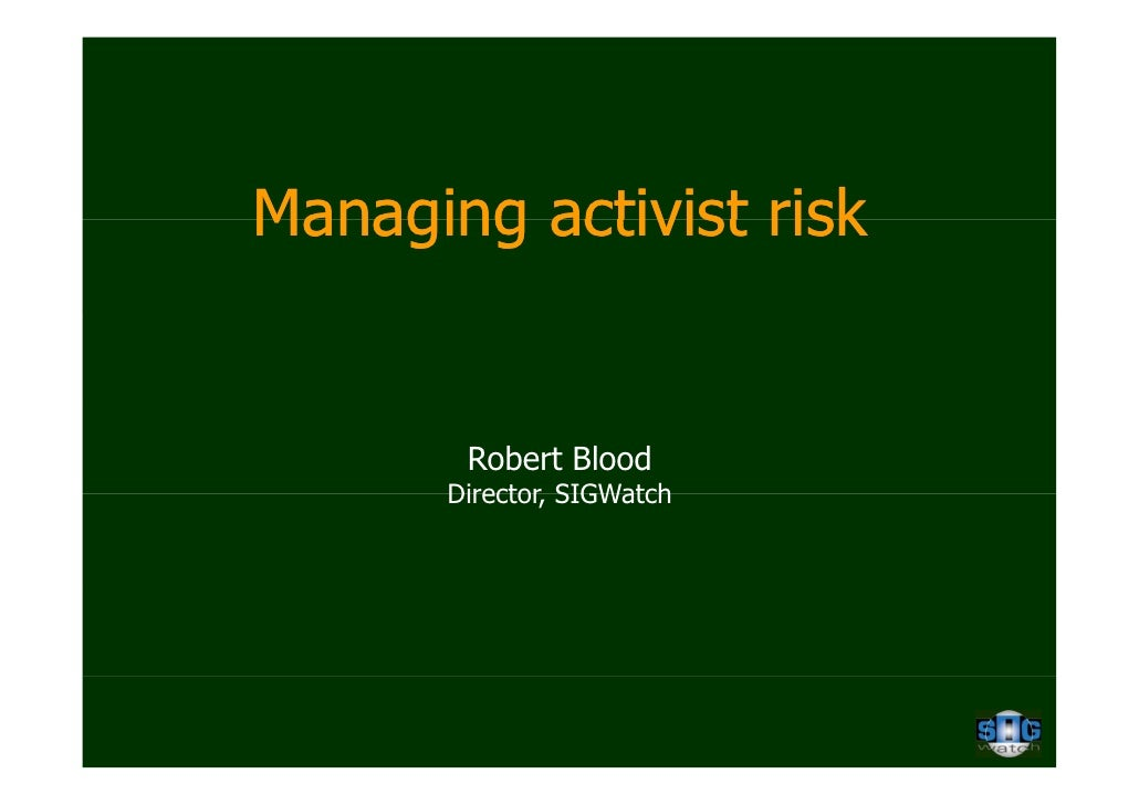 Managing activist risk       Robert Blood      Director,      Director SIGWatch