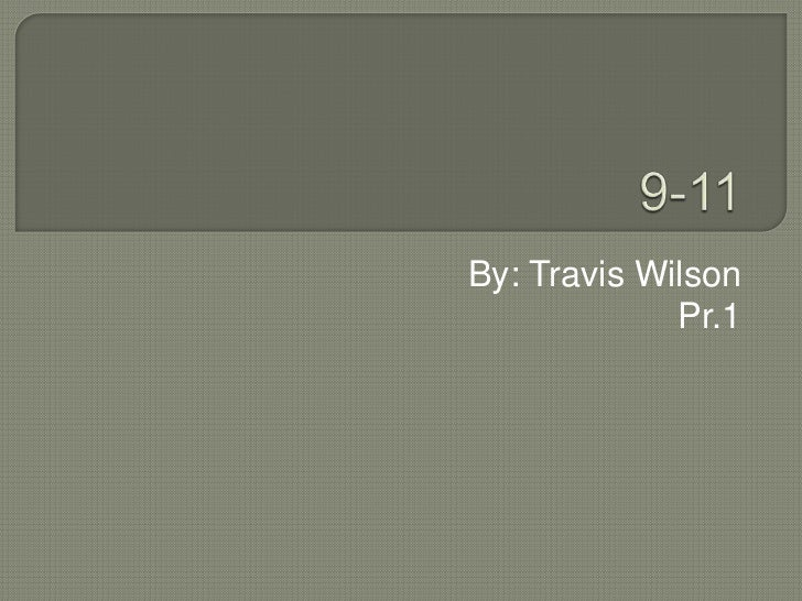 9-11<br />By: Travis Wilson <br />Pr.1<br />