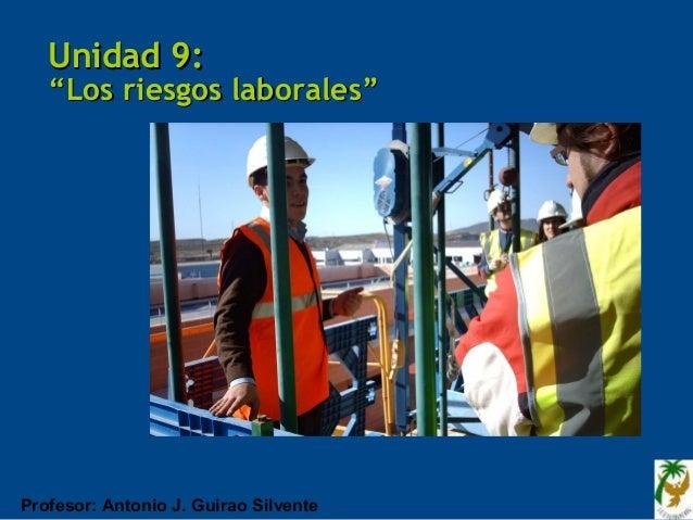 """Unidad 9:   """"Los riesgos laborales""""Profesor: Antonio J. Guirao Silvente"""