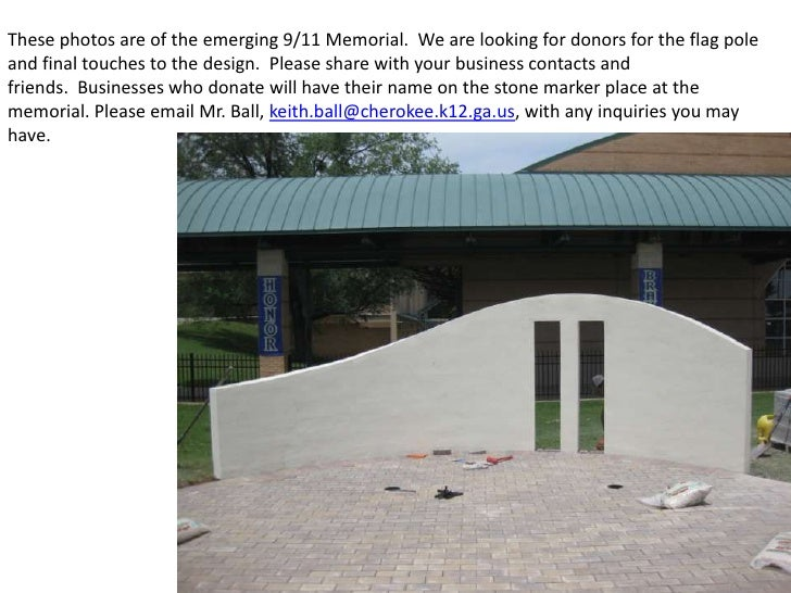These photos are of the emerging 9/11 Memorial. We are looking for donors for the flag poleand final touches to the design...