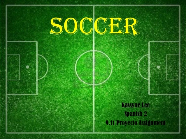 Soccer          Kassyne Lee           Spanish 2   9.11 Proyecto Assignment