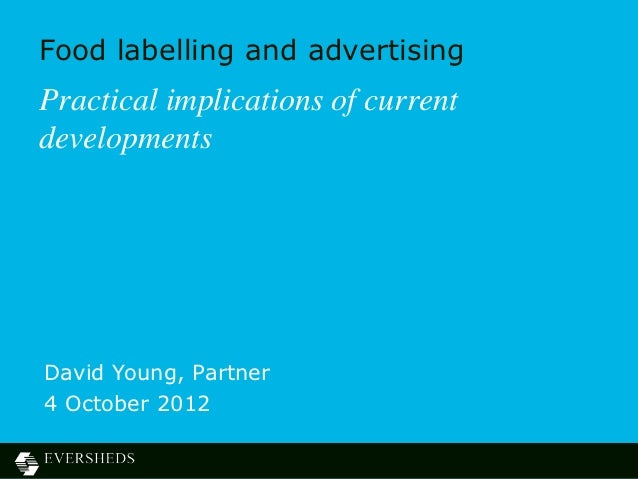 Food labelling and advertisingPractical implications of currentdevelopmentsDavid Young, Partner4 October 2012