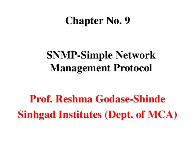 Chapter No. 9     SNMP-Simple Network      Management Protocol  Prof. Reshma Godase-ShindeSinhgad Institutes (Dept. of MCA)