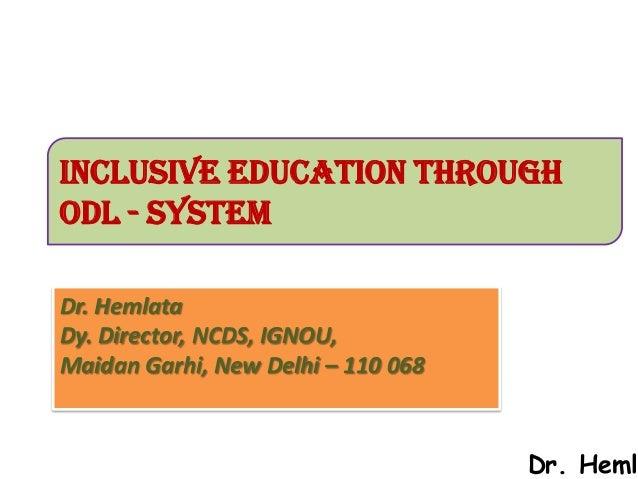 INCLUSIVE EDUCATION THROUGHODL - SYSTEMDr. HemlataDy. Director, NCDS, IGNOU,Maidan Garhi, New Delhi – 110 068             ...