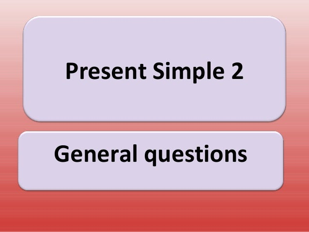 Present Simple 2 General questions
