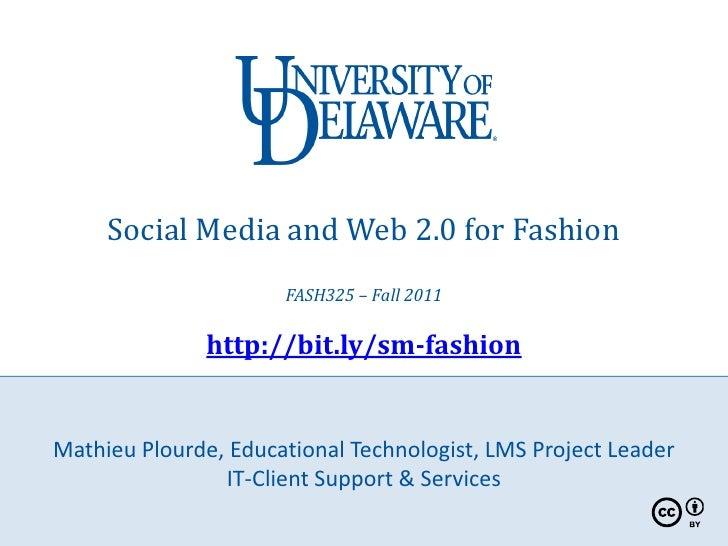 Social Media and Web 2.0 for Fashion                      FASH325 – Fall 2011               http://bit.ly/sm-fashionMathie...