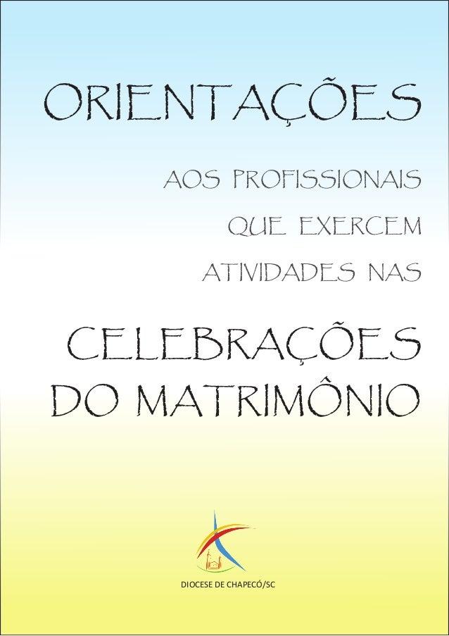 ORIENTAÇÕES   AOS PROFISSIONAIS              QUE EXERCEM        ATIVIDADES NASCELEBRAÇÕESDO MATRIMÔNIO    DIOCESE DE CHAPE...