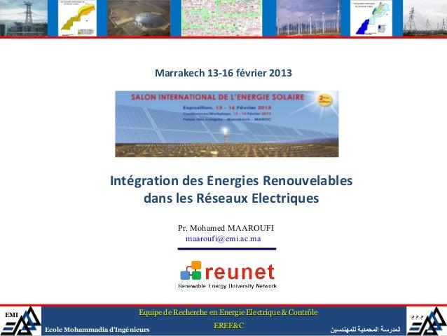 Marrakech 13-16 février 2013                       Intégration des Energies Renouvelables                            dans ...