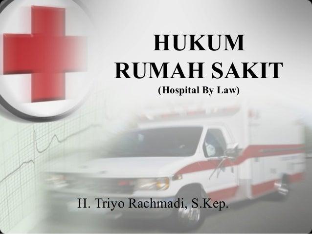 HUKUM      RUMAH SAKIT             (Hospital By Law)H. Triyo Rachmadi, S.Kep.