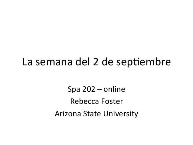 La  semana  del  2  de  sep,embre   Spa  202  –  online   Rebecca  Foster   Arizona  State  Un...