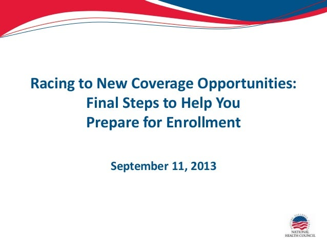 Racing to New Coverage Opportunities: Final Steps to Help You Prepare for Enrollment September 11, 2013