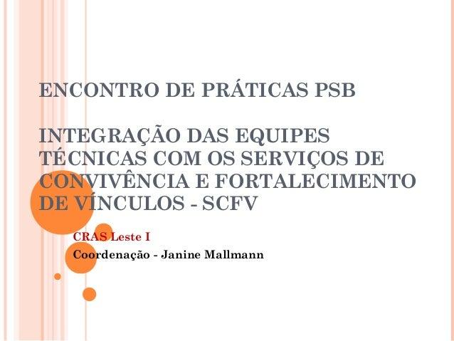 ENCONTRO DE PRÁTICAS PSB INTEGRAÇÃO DAS EQUIPES TÉCNICAS COM OS SERVIÇOS DE CONVIVÊNCIA E FORTALECIMENTO DE VÍNCULOS - SCF...