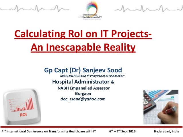 4th International Conference on Transforming Healthcare with IT 6th – 7th Sep. 2013 Hyderabad, India Calculating RoI on IT...