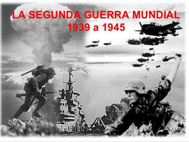 LA SEGUNDA GUERRA MUNDIAL 1939 a 1945