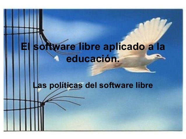 El software libre aplicado a la educación. Las políticas del software libre