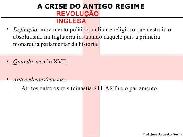 A CRISE DO ANTIGO REGIME  REVOLUÇÃO INGLESA • Definição: movimento político, militar e religioso que destruiu o absolutism...