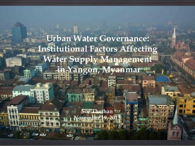 Urban Water Governance: Institutional Factors Affecting Water Supply Management in Yangon, Myanmar  Soe Thethan November 1...