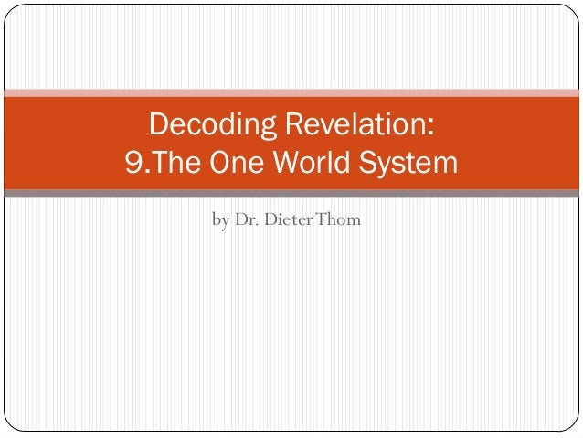 Decoding Revelation: 9.The One World System by Dr. Dieter Thom