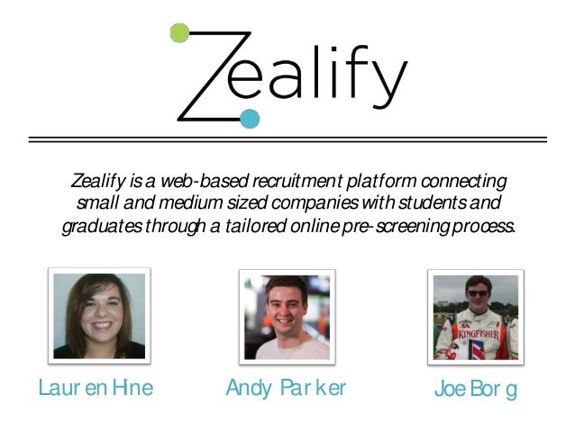 Zealify is a web-based recruitment platform connecting small and medium sized companies with students and graduates throug...