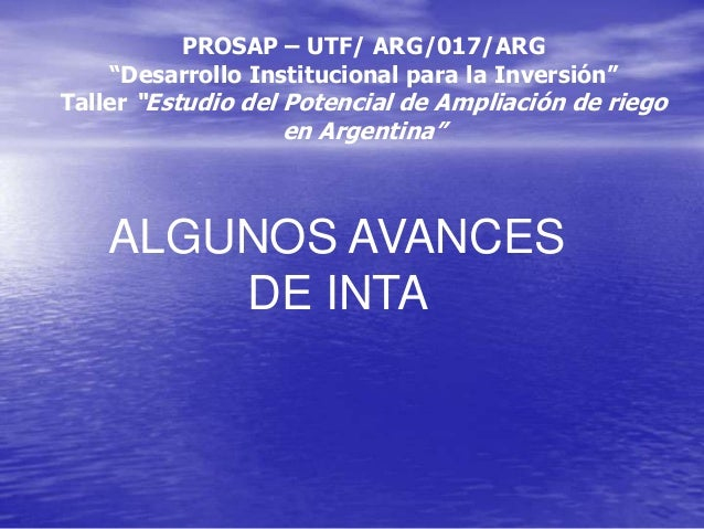 """PROSAP – UTF/ ARG/017/ARG """"Desarrollo Institucional para la Inversión"""" Taller """"Estudio del Potencial de Ampliación de rieg..."""