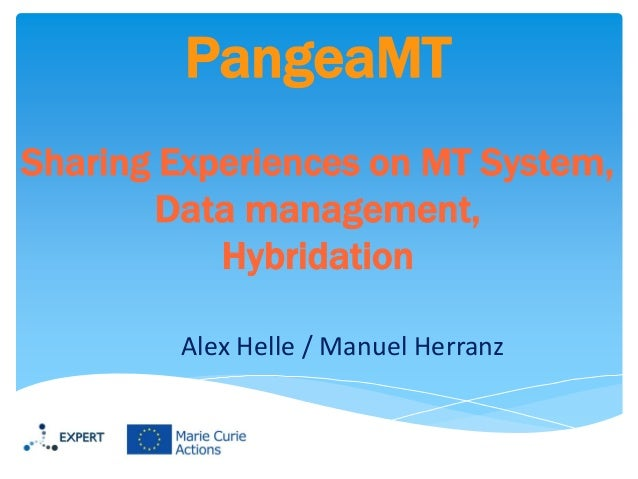 PangeaMT Sharing Experiences on MT System, Data management, Hybridation Alex Helle / Manuel Herranz