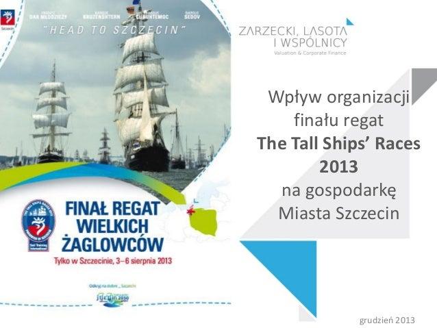 Wpływ organizacji finału regat The Tall Ships' Races 2013 na gospodarkę Miasta Szczecin  grudzień 2013