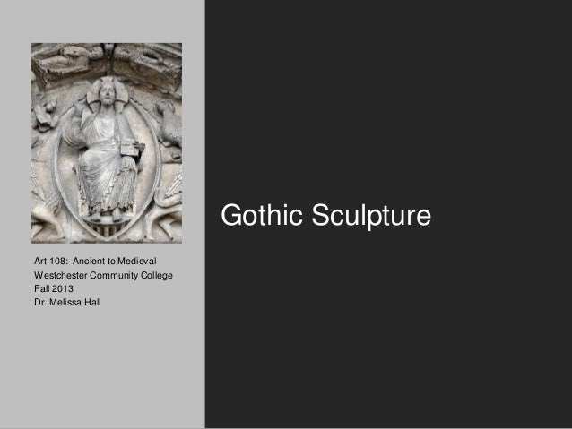 Gothic Sculpture Art 108: Ancient to Medieval Westchester Community College Fall 2013 Dr. Melissa Hall