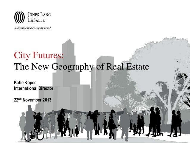 City Futures: The New Geography of Real Estate Katie Kopec International Director 22nd November 2013