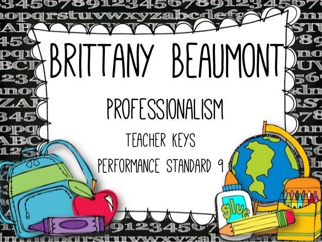 Brittany Beaumont Professionalism  Teacher Keys Performance Standard 9