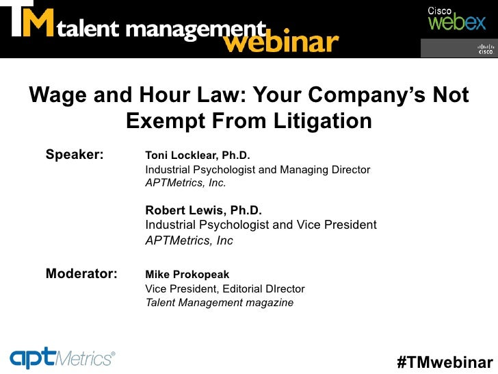 Wage and Hour Law: Your Company's Not       Exempt From Litigation Speaker:     Toni Locklear, Ph.D.              Industri...