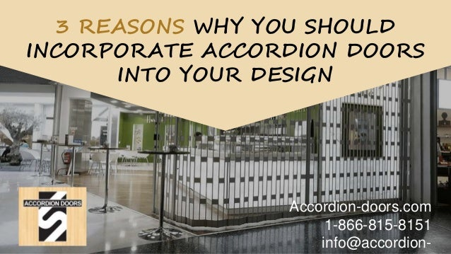 Accordion-doors.com 1-866-815-8151 info@accordion- 3 REASONS WHY YOU SHOULD INCORPORATE ACCORDION DOORS INTO YOUR DESIGN