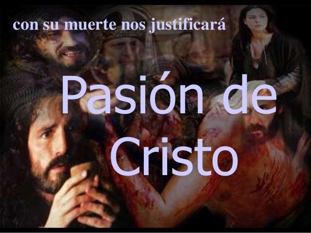 con su muerte nos justificará  Pasión de Cristo