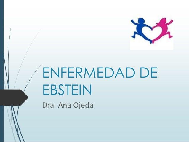 ENFERMEDAD DE EBSTEIN Dra. Ana Ojeda