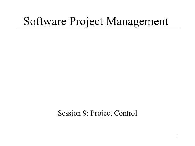 1 Software Project Management Session 9: Project Control