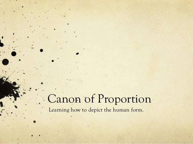 Canon of Proportion Learning how to depict the human form.