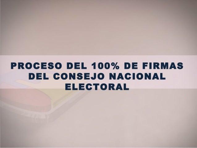 PROCESO DEL 100% DE FIRMAS DEL CONSEJO NACIONAL ELECTORAL