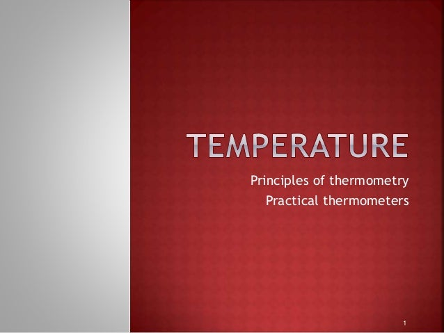 Principles of thermometry Practical thermometers 1