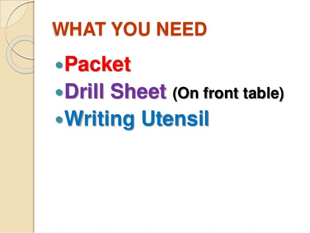 WHAT YOU NEED  Packet  Drill Sheet (On front table)  Writing Utensil