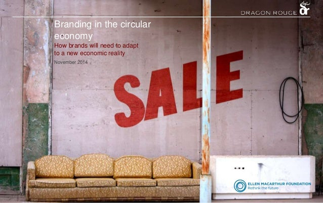 Branding in the circular  economy  How brands will need to adapt  to a new economic reality  November 2014