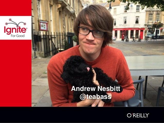 Andrew Nesbitt  @teabass