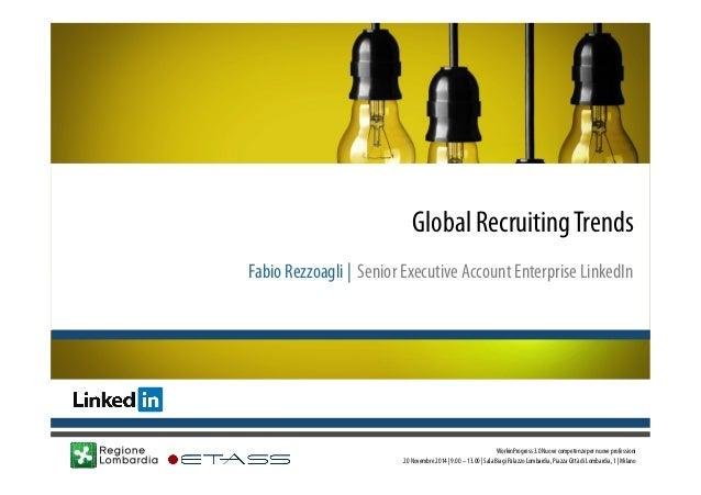Global Recruiting Trends  Fabio Rezzoagli   Senior Executive Account Enterprise LinkedIn  WorkinProgress 3.0 Nuove compete...
