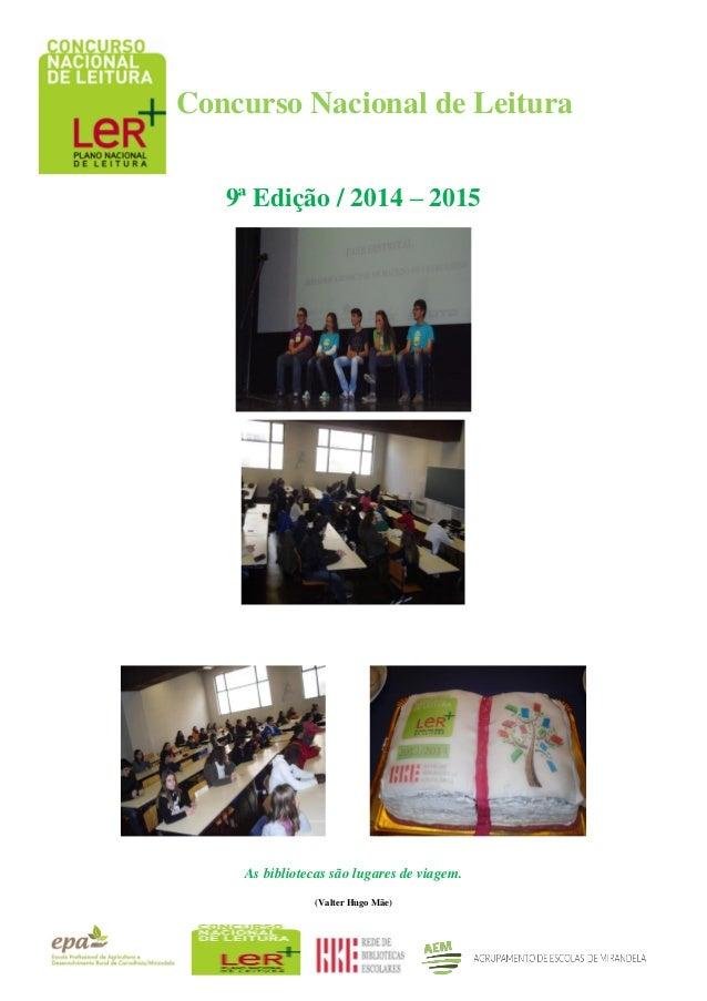 Concurso Nacional de Leitura 9ª Edição / 2014 – 2015 As bibliotecas são lugares de viagem. (Valter Hugo Mãe)