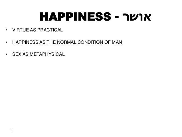 אושר-HAPPINESS • VIRTUE AS PRACTICAL • HAPPINESS AS THE NORMAL CONDITION OF MAN • SEX AS METAPHYSICAL 4